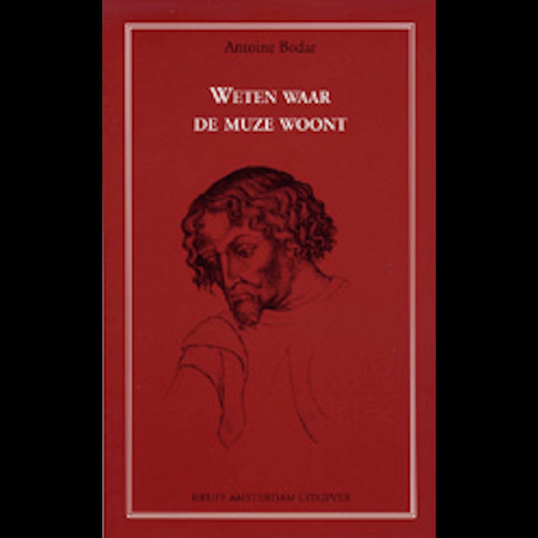Antoine Bodar - WETEN WAAR DE MUZE WOONT