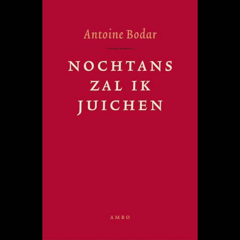 Antoine Bodar - NOCHTANS ZAL IK JUICHEN