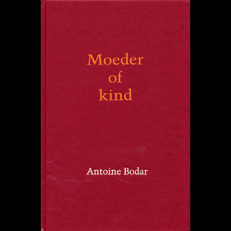 Antoine Bodar - MOEDER OF KIND