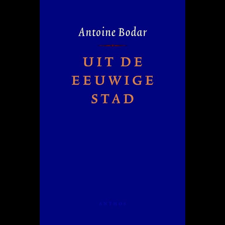 Antoine Bodar - UIT DE EEUWIGE STAD
