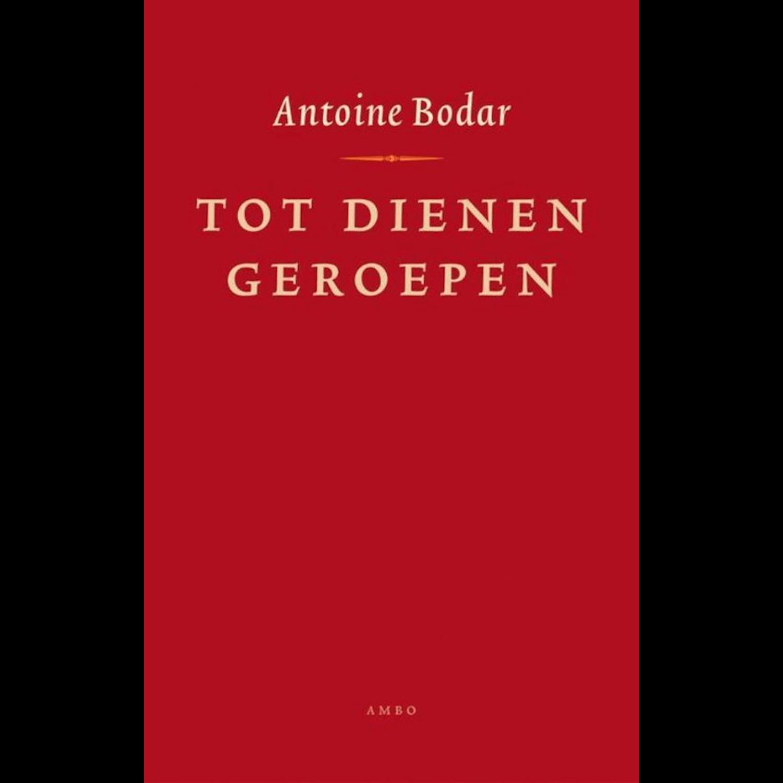 Antoine Bodar - TOT DIENEN GEROEPEN