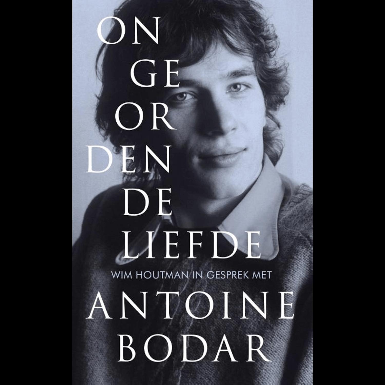 Antoine Bodar - ONGEORDENDE LIEFDE
